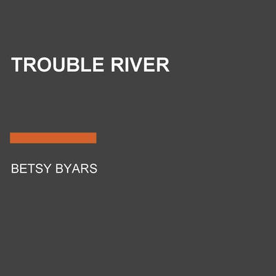 Trouble River by Betsy Byars audiobook