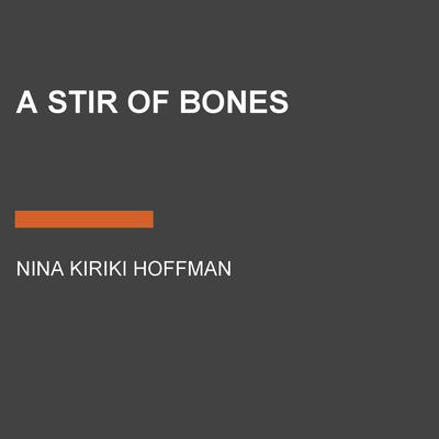 A Stir of Bones by Nina Kiriki Hoffman audiobook