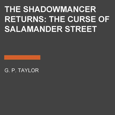 The Shadowmancer Returns: The Curse of Salamander Street by G. P. Taylor audiobook