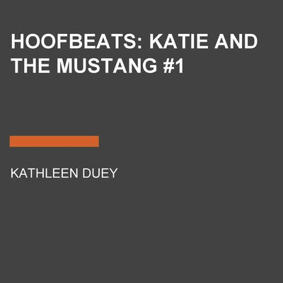 Hoofbeats: Katie and the Mustang #1 by Kathleen Duey audiobook
