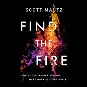 Find the Fire by  Scott Mautz audiobook