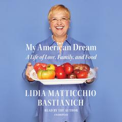 My American Dream by Lidia Matticchio Bastianich audiobook