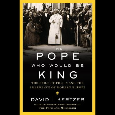 The Pope Who Would Be King by David I. Kertzer audiobook
