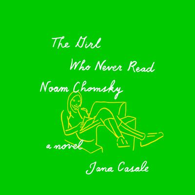 The Girl Who Never Read Noam Chomsky by Jana Casale audiobook