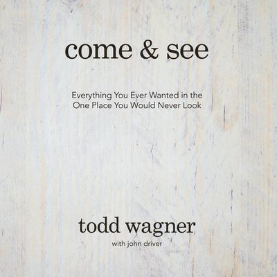 Come and See by Todd Wagner audiobook
