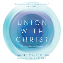 Union With Christ by Rankin Wilbourne audiobook