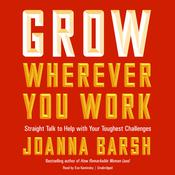 Grow Wherever You Work by  Joanna Barsh audiobook