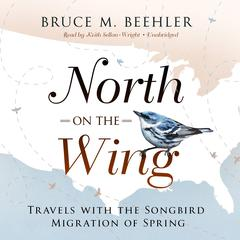 North on the Wing by Bruce M. Beehler audiobook