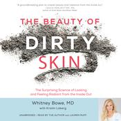 The Beauty of Dirty Skin by  Whitney Bowe MD audiobook