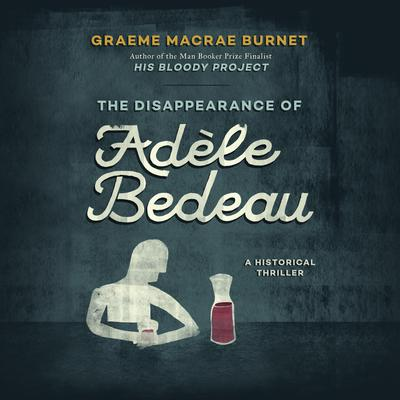 The Disappearance of Adèle Bedeau by Graeme Macrae Burnet audiobook