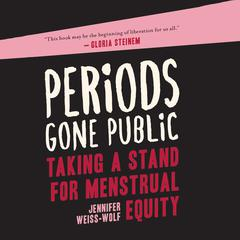 Periods Gone Public by Jennifer Weiss-Wolf audiobook