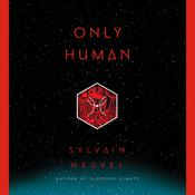 Only Human by  Sylvain Neuvel audiobook
