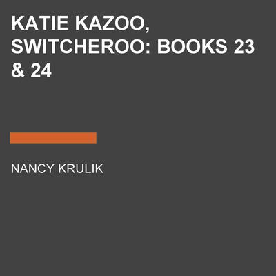 Katie Kazoo, Switcheroo: Books 23 & 24 by Nancy Krulik audiobook