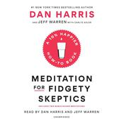Meditation for Fidgety Skeptics by  Dan Harris audiobook