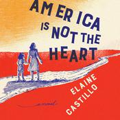 America Is Not the Heart by  Elaine Castillo audiobook