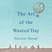 The Art of the Wasted Day by  Patricia Hampl audiobook