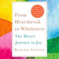 From Heartbreak to Wholeness by Kristine Carlson audiobook