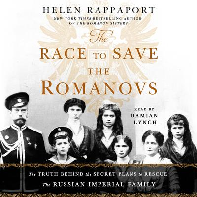 The Race to Save the Romanovs by Helen Rappaport audiobook