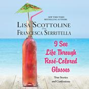 I See Life through Rosé-Colored Glasses by  Francesca Serritella audiobook