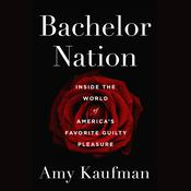 Bachelor Nation by  Amy Kaufman audiobook