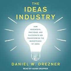 The Ideas Industry by Daniel W. Drezner audiobook