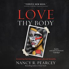 Love Thy Body by Nancy R.  Pearcey audiobook