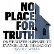 No Place for Truth by David F. Wells