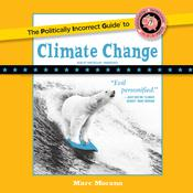 The Politically Incorrect Guide to Climate Change by  Marc Morano audiobook