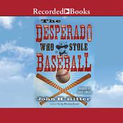 The Desperado Who Stole Baseball by  John Ritter audiobook
