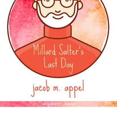 Millard Salter's Last Day by Jacob M. Appel audiobook