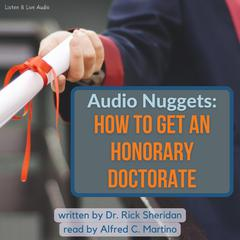 Audio Nuggets: How To Get An Honorary Doctorate by Rick Sheridan audiobook