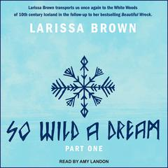 So Wild A Dream  by Larissa Brown audiobook