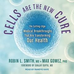 Cells Are the New Cure by Robin L. Smith audiobook