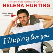 I Flipping Love You by  Helena Hunting audiobook
