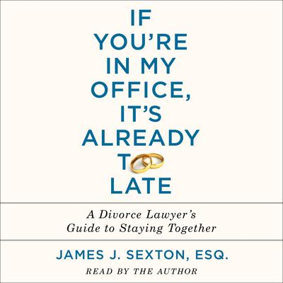 If You're In My Office, It's Already Too Late by James J. Sexton audiobook