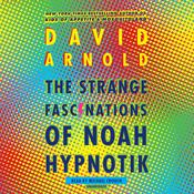 The Strange Fascinations of Noah Hypnotik by  David Arnold audiobook