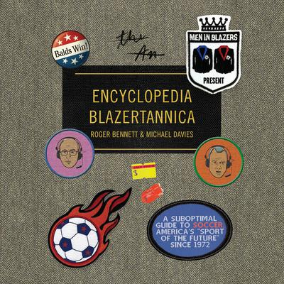 Men in Blazers Present Encyclopedia Blazertannica by Roger Bennett audiobook