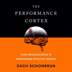 The Performance Cortex by Zach Schonbrun audiobook