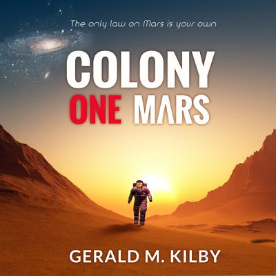 Colony One Mars by Gerald M. Kilby audiobook