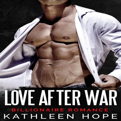 Billionaire Romance: Love After War by Kathleen Hope audiobook