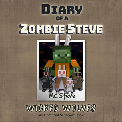 Diary of a Minecraft Zombie Steve, Book 6: Wicked Wolves by MC Steve audiobook
