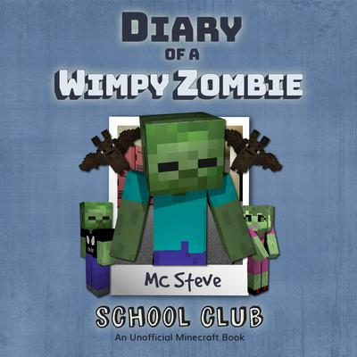 Diary of a Minecraft Wimpy Zombie, Book 4: Join the Club by MC Steve audiobook