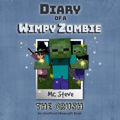 Diary of a Minecraft Wimpy Zombie, Book 6: The Crush by MC Steve audiobook