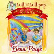 Lolli and the Lollipop (Meditation Adventures for Kids - volume 1) by  Elena Paige audiobook