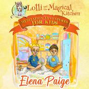 Lolli and the Magical Kitchen (Meditation Adventures for Kids - volume 6) by  Elena Paige audiobook