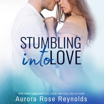 Stumbling Into Love by Aurora Rose Reynolds audiobook