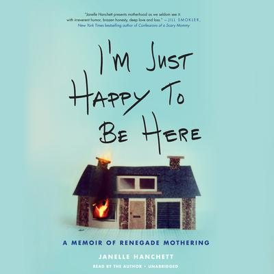 I'm Just Happy to Be Here by Janelle Hanchett audiobook