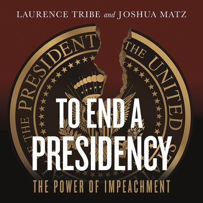 To End a Presidency by Laurence Tribe audiobook