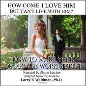 How Come I Love Him but Can't Live with Him? by  Larry F. Waldman PhD audiobook