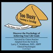 Too Busy Earning a Living to Make Your Fortune? by  Larry F. Waldman PhD audiobook